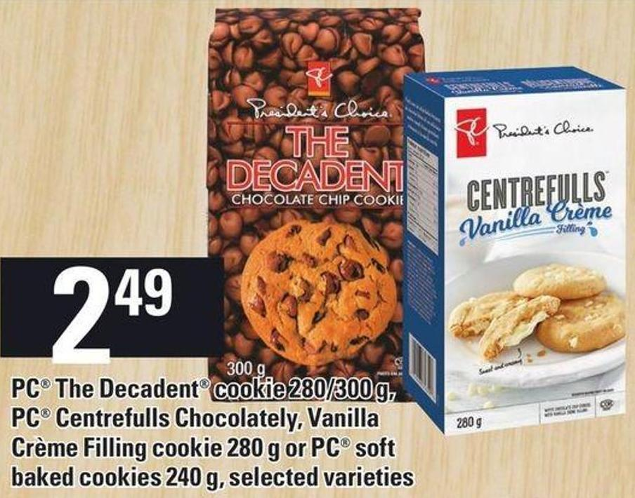 PC The Decadent Cookie 280/300 G - PC Centrefulls Chocolately - Vanilla Crème Filling Cookie 280 G Or PC Soft Baked Cookies 240 g