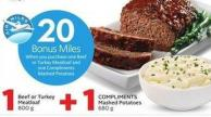 Beef or Turkey Meatloaf 800 g + Compliments Mashed Potatoes 680 g  20 Bonus Miles When You Purchase One Beef or Turkey Meatloaf and One Compliments Mashed Potatoes