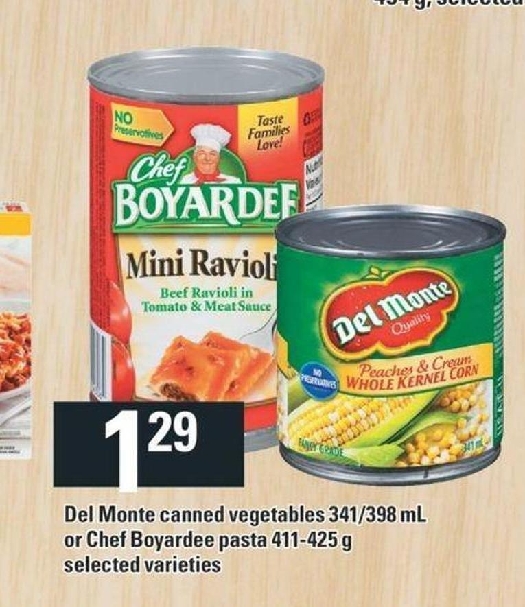 Del Monte Canned Vegetables 341/398 Ml Or Chef Boyardee Pasta 411-425 g