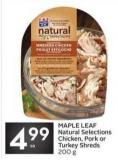 Maple Leaf Natural Selections Chicken - Pork or Turkey Shreds