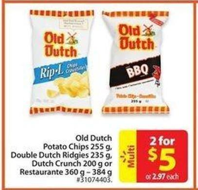 Old Dutch Potato Chips 255 g - Double Dutch Ridgies 235 Gdutch Crunch 200 g or Restaurante 360 g – 384 g