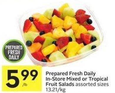 Prepared Fresh Daily In-store Mixed or Tropical Fruit Salads