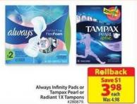 Always Infinity Pads or Tampax Pearl or Radiant 1x Tampons