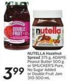 Nutella Hazelnut Spread 375 g - Adams Peanut Butter 500 Gor Smucker's Pure - No Sugar Addedor Double Fruit Jam 310-500 mL
