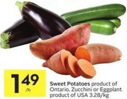 Sweet Potatoes Product of Ontario - Zucchini or Eggplant Product of USA 3.28/kg