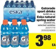 Gatorade Sport Drinks - 6x591 Ml Or ESKA Natural Spring Water - 24x500 Ml