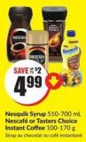 Nesquik Syrup 510-700 mL Nescafé or Tasters Choice Instant Coffee 100-170 g