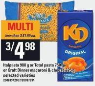 Italpasta - 900 g Or Total Pasta - 750 g Or Kraft Dinner Macaroni & Cheese - 225 g