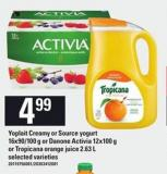 Yoplait Creamy Or Source Yogurt 16x90/100 G Or Danone Activia 12x100 G Or Tropicana Orange Juice 2.63 L