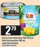 Clover Leaf White Tuna - 142/170 G Or Dole Fruit Pouches - 382 Ml