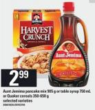 Aunt Jemima Pancake Mix - 905 G Or Table Syrup - 750 Ml Or Quaker Cereals - 350-650 G