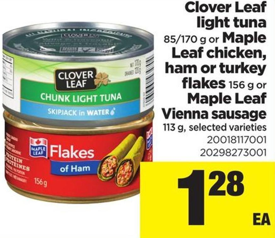 Clover Leaf Light Tuna - 85/170 G Or Maple Leaf Chicken - Ham Or Turkey Flakes - 156 G Or Maple Leaf Vienna Sausage - 113 G