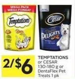 Temptations or Cesar 130-180 g or Dentaflex Pet Treats 1 Pk