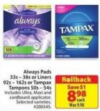 Always Pads 335 - 38s or Liners 92s - 162s or Tampax Tampons 50s - 54s