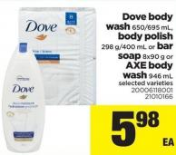 Dove Body Wash 650/695 Ml - Body Polish 298 G/400 Ml Or Bar Soap 8x90 G Or Axe Body Wash 946 Ml
