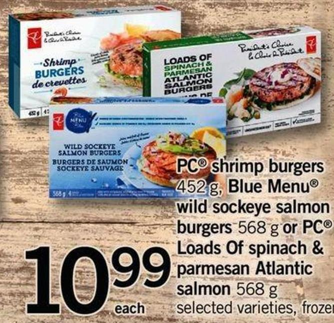 PC Shrimp Burgers - 452 G - Blue Menu Wild Sockeye Salmon Burgers - 568 G Or PC Loads Of Spinach & Parmesan Atlantic Salmon - 568 G