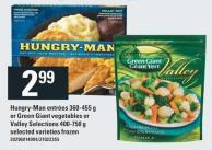 Hungry-man Entrées 360-455 G Or Green Giant Vegetables Or Valley Selections 400-750 G