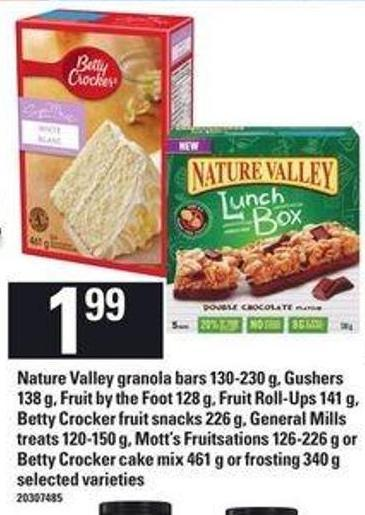 Nature Valley Granola Bars - 130-230 G - Gushers - 138 G - Fruit By The Foot - 128 G - Fruit Roll-ups - 141 G - Betty Crocker Fruit Snacks - 226 G - General Mills Treats - 120-150 G - Mott's Fruitsations - 126-226 G Or Betty Crocker Cake Mix - 461 G Or Frosting - 340 G
