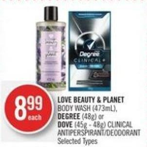 Love Beauty & Planet  Body Wash (473ml).degree (48g) or Dove (45g - 48g) Clinical Antiperspirant/deodorant