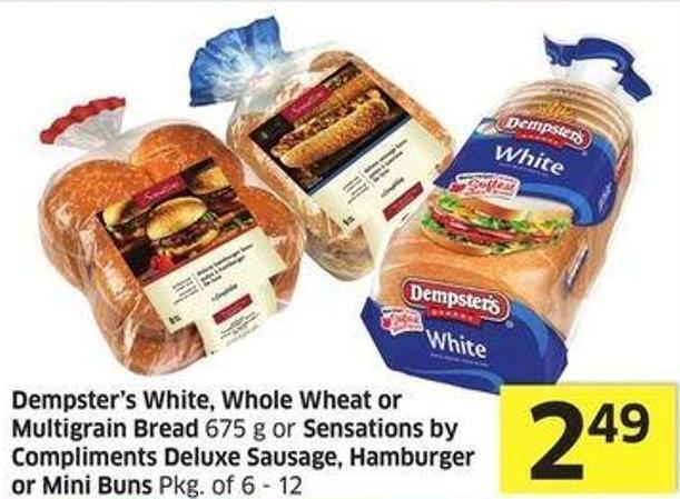 Dempster's White - Whole Wheat or Multigrain Bread 675 g or Sensations By Compliments Deluxe Sausage - Hamburger or Mini Buns Pkg of 6 - 12