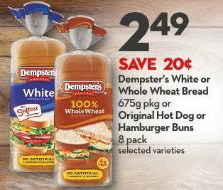 Dempster's White or Whole Wheat Bread 675g Pkg or Original Hot Dog or Hamburger Buns 8 Pack