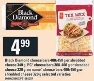 Black Diamond Cheese Bars 400/450 g Or Shredded Cheese 340 g - PC Cheese Bars 300/400 g Or Shredded Cheese 320 g - No Name Cheese Bars 400/450 g Or Shredded Cheese 320 g