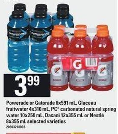 Powerade Or Gatorade - 6x591 Ml - Glaceau Fruitwater - 4x310 Ml - PC Carbonated Natural Spring Water 10x250 Ml - Dasani - 12x355 Ml Or Nestlé 8x355 Ml