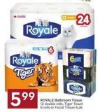 Royale Bathroom Tissue 12 Double Rolls - Tiger Towel 6 Rolls or Facial Tissue 6 Pk