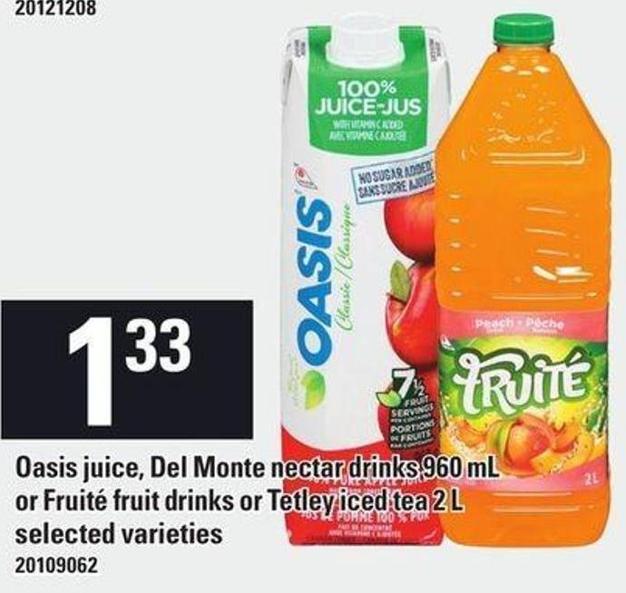 Oasis Juice - Del Monte Nectar Drinks - 960 mL Or Fruité Fruit Drinks Or Tetley Iced Tea - 2 L