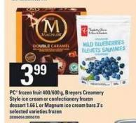 PC Frozen Fruit. 400/600 G - Breyers Creamery Style Ice Cream Or Confectionery Frozen Dessert. 1.66 L Or Magnum Ice Cream Bars. 3's