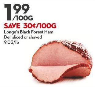 Longo's Black Forest Ham Deli Sliced or Shaved 9.03/lb