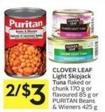 Clover Leaf Light Skipjack Tuna Flaked or Chunk 170 g or Flavoured 85 g or Puritan Beans & Wieners 425 g
