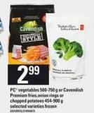 PC Vegetables - 500-750 g Or Cavendish Premium Fries.onion Rings Or Chopped Potatoes - 454-900 g