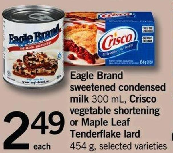 Eagle Brand Sweetened Condensed Milk - 300 Ml - Crisco Vegetable Shortening Or Maple Leaf Tenderflake Lard - 454 G