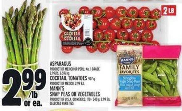Asparagus Product Of Mexico Or Peru - No. 1 Grade - 2.99/lb - 6.59/kg Cocktail Tomatoes 907 g - Product Of Mexico - 2.99 Ea. Mann's Snap Peas Or Vegetables Product Of U.S.A. Or Mexico 170 - 340 g - 2.99 Ea