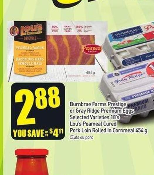 Burnbrae Farms Prestige or Gray Ridge Premium Eggs Selected Varieties 18's Lou's Peameal Cured Pork Loin Rolled In Cornmeal 454 g