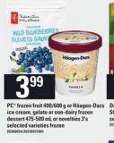 PC Frozen Fruit - 400/600 g or Häagen-dazs Ice Cream - Gelato or Non-dairy Frozen Dessert - 475-500 mL or Novelties - 3'