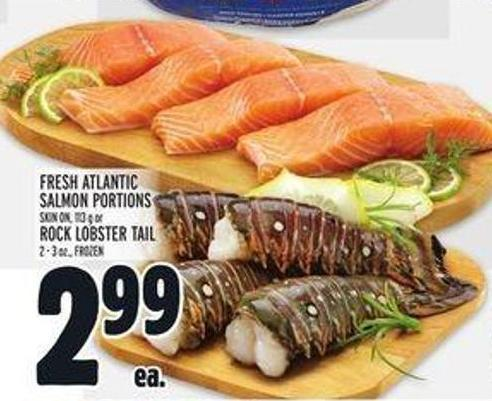 Fresh Atlantic Salmon Portions Skin On - 113 g or Rock Lobster Tail 2 - 3 Oz.