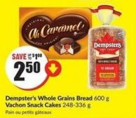 Dempster's Whole Grains Bread 600 g Vachon Snack Cakes 248-336 g