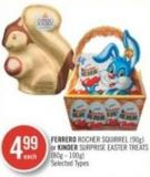 Ferrero Rocher Squirrel (90g) or Kinder Surprise Easter Treats (80g - 100g)