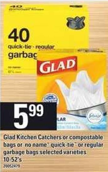 Glad Kitchen Catchers Or Compostable Bags Or No Name Quick-tie Or Regular Garbage Bags - 10-52's