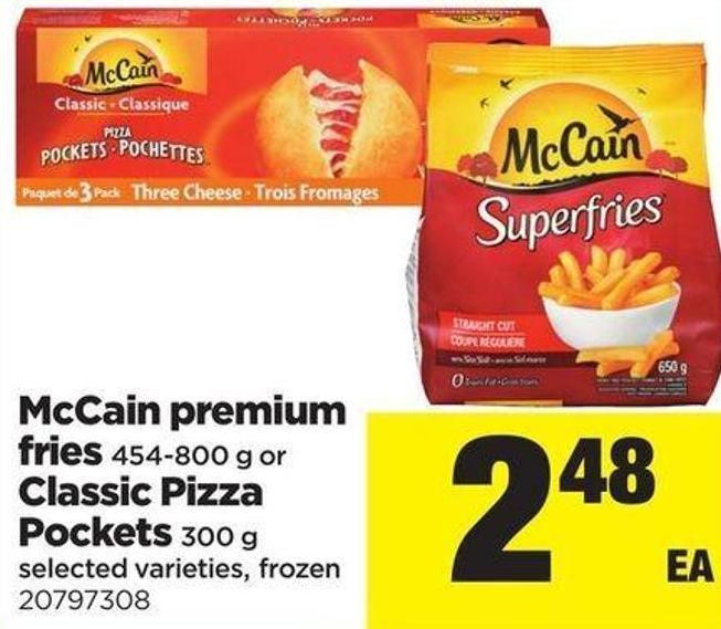 Mccain Premium Fries 454-800 G Or Classic Pizza Pockets 300 G Mccain Premium Fries 454-800 G Or Classic Pizza Pockets 300 G