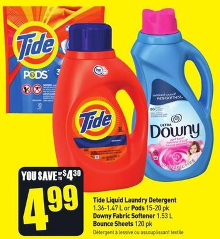 Tide Liquid Laundry Detergent 1.36-1.47 L or Pods 15-20 Pk Downy Fabric Softener 1.53 L Bounce Sheets 120 Pk
