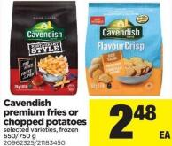 Cavendish Premium Fries Or Chopped Potatoes - 650/750 g