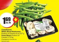 Compliments White Sliced Mushrooms Product of Ontario 8 Oz/227 g Green Beans Product of Canada 3.73/kg