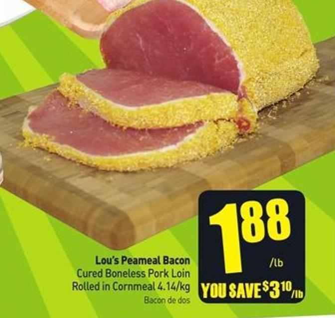 Lou's Peameal Bacon Cured Boneless Pork Loin Rolled In Cornmeal 4.14/kg