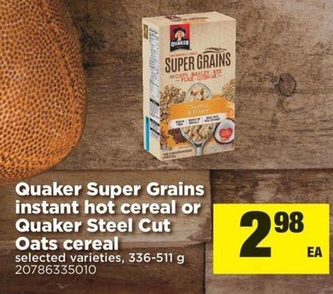 Quaker Super Grains Instant Hot Cereal Or Quaker Steel Cut Oats Cereal - 336-511 g