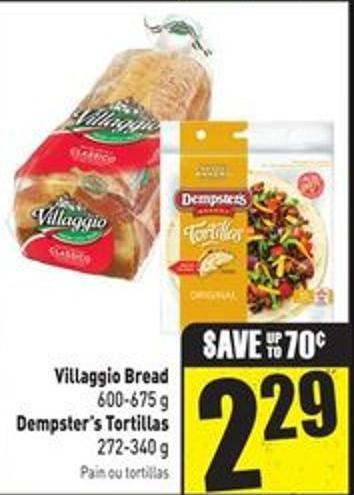 Villaggio Bread 600-675 g Dempster's Tortillas 272-340 g