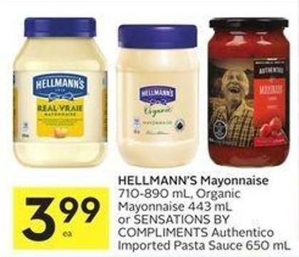 Hellmann's Mayonnaise 710-890 mL - Organic Mayonnaise 443 mL or Sensations By Compliments Authentico Imported Pasta Sauce 650 mL
