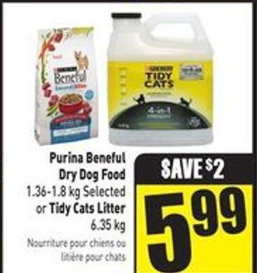 Purina Beneful Dry Dog Food 1.36-1.8 Kg Selected or Tidy Cats Litter 6.35 Kg